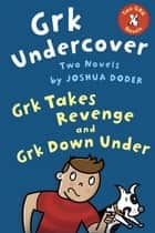 Grk Undercover: Two Novels - Grk Takes Revenge; Grk Down Under ebook by Joshua Doder
