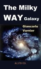 The Milky Way Galaxy ebook by Giancarlo Varnier