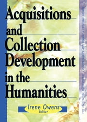 Acquisitions and Collection Development in the Humanities ebook by Linda S Katz,Sally J Kenney,Helen Kinsella