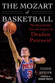 The Mozart of Basketball - The Remarkable Life and Legacy of Draen Petrovic ebook by Todd Spehr,Digger Phelps