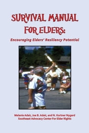 Survival Manual for Elders: Encouraging Elders' Resiliency Potential ebook by Melanie Adair,Joe B. Adair
