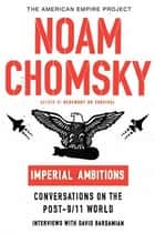 Imperial Ambitions - Conversations on the Post-9/11 World ebook by Noam Chomsky, David Barsamian