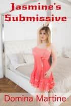 Jasmine's Submissive ebook by Domina Martine