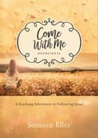 Come With Me Devotional - A Yearlong Adventure in Following Jesus ebook by Suzanne Eller