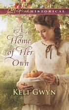 A Home Of Her Own (Mills & Boon Love Inspired Historical) ebook by Keli Gwyn