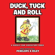 Duck, Tuck and Roll - A Duckie Dan Adventure Book ebook by Penelope A Riley