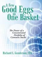 A Few Good Eggs in One Basket ebook by Richard L. Gunderson, CFA