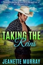 Taking the Reins - Roped & Wrangled, #1 ebook by Jeanette Murray