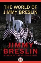 The World of Jimmy Breslin ebook by Jimmy Breslin