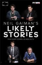 Neil Gaiman's Likely Stories ebook by Neil Gaiman