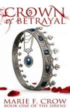 Crown of Betrayal - The Sirens (Book 1) ebook by Marie F Crow