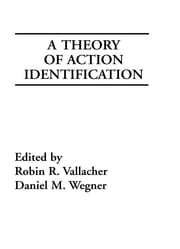 A Theory of Action Identification ebook by Robin R. Vallacher,Daniel M. Wegner