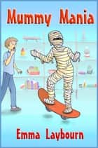 Mummy Mania ebook by Emma Laybourn