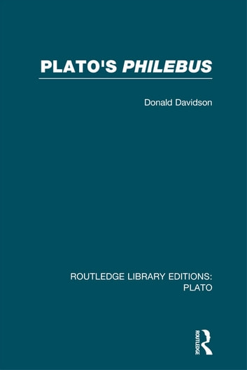Plato's Philebus (RLE: Plato) ebook by Donald Davidson