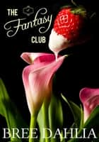 The Fantasy Club #4 - Erotic Confessions, #4 ebook by Bree Dahlia