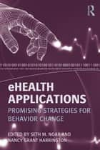 eHealth Applications ebook by Seth M. Noar,Nancy Grant Harrington