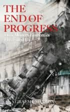 The End of Progress ebook by Graeme Maxton