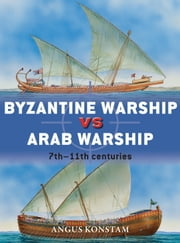 Byzantine Warship vs Arab Warship - 7th-11th Centuries ebook by Angus Konstam