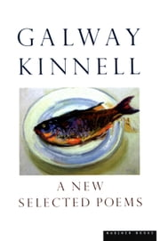 A New Selected Poems ebook by Galway Kinnell