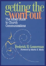 Getting the Word Out - The Alban Guide to Church Communications ebook by Frederick H. Gonnerman