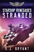 Starship Renegades: Stranded ebook by S.J. Bryant