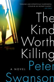 The Kind Worth Killing - A Novel ebook by Peter Swanson