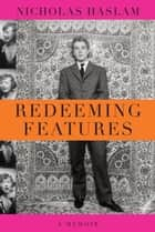 Redeeming Features ebook by Nicholas Haslam