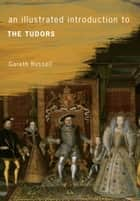 An Illustrated Introduction to The Tudors ebook by Gareth Russell