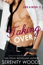 Taking Over - Like a Boss, #2 ebook by Serenity Woods