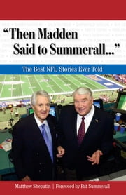 """Then Madden Said to Summerall. . ."": The Best NFL Stories Ever Told ebook by Shepatin, Matthew"