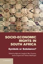 Socio-Economic Rights in South Africa ebook by Malcolm Langford,Ben Cousins,Jackie Dugard,Tshepo Madlingozi