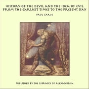 History of the Devil and the Idea of Evil from the Earliest Times to the Present Day Ebook di Paul Carus
