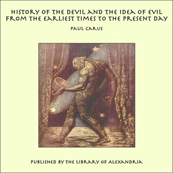 History of the Devil and the Idea of Evil from the Earliest Times to the Present Day ebook by Paul Carus