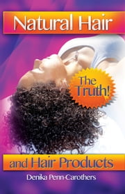 Natural Hair and Hair Products ebook by Denika Penn-Carothers