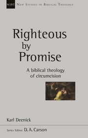 Righteous by Promise - A Biblical Theology Of Circumcision 電子書 by Karl Deenick