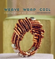 Weave Wrap Coil - Creating Artisan Wire Jewelry ebook by Jodi Bombardier