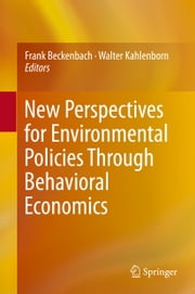 New Perspectives for Environmental Policies Through Behavioral Economics ebook by Frank Beckenbach,Walter Kahlenborn