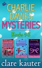 The Charlie Davies Mysteries Books 1-3 ebook by Clare Kauter