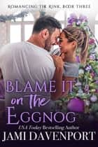 Blame it on the Eggnog - A Seattle Sockeyes Garland Grove Holiday Novel ebook by Jami Davenport, Garland Grove Books