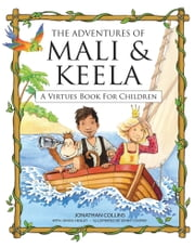 The Adventures of Mali & Keela: A Virtues Book for Children ebook by Jonathan Collins,Janice Healey,Jenny Cooper