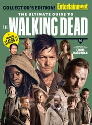 ENTERTAINMENT WEEKLY The Ultimate Guide to The Walking Dead ebook by The Editors of Entertainment Weekly,Chris Hardwick