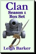Clan: Season 1 Box Set ebook by Leigh Barker