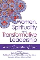 Women, Spirituality and Transformative Leadership - Where Grace Meets Power ebook by Kathleen S. Hurty, Reverend Guo Cheen, Kay Lindahl,...