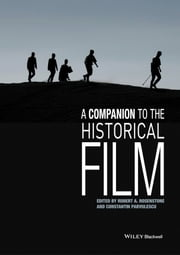 A Companion to the Historical Film ebook by Robert A. Rosenstone,Constantin Parvulescu