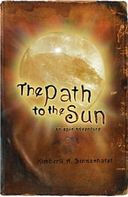 The Path to the Sun - An Epic Adventure ebook by Kimberli A. Bindschatel