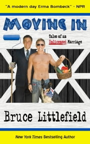 Moving In: Tales of an Unlicensed Marriage ebook by Bruce Littlefield