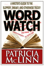 Word Watch - A Writer's Guide to the Slippery, Sneaky and Otherwise Tricky ebook by Patricia McLinn