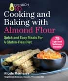 Prevention RD's Cooking and Baking with Almond Flour - 75 Tasty and Satisfying Recipes to Promote a Gluten-Free Lifestyle ebook by Nicole Morrissey