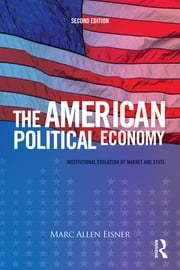 The American Political Economy - Institutional Evolution of Market and State ebook by Marc Allen Eisner