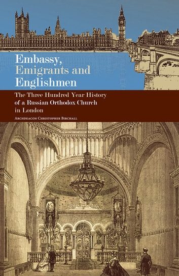Embassy, Emigrants and Englishmen - The Three Hundred Year History of a Russian Orthodox Church in London ebook by Christopher Birchall